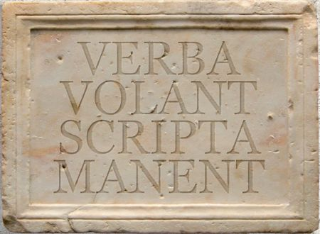 VERBA  VOLANT…  SCRIPTA MANENT